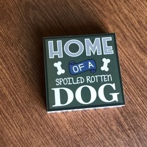 Other - Home of a Spoiled Rotten Dog Decor